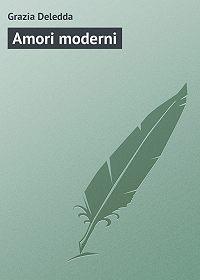 Grazia Deledda - Amori moderni