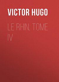 Victor Hugo -Le Rhin, Tome IV