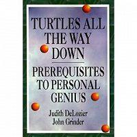 Джон Гриндер -Черепахи до самого низа. Предпосылки личной гениальности