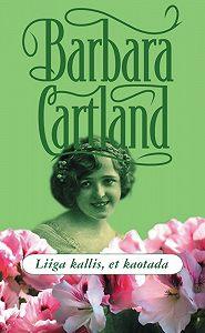 Barbara Cartland - Liiga kallis, et kaotada