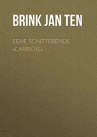 Jan ten Brink -Eene schitterende «carrière»