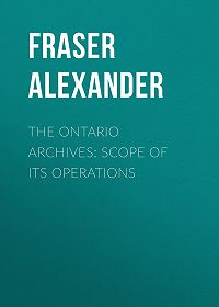 Alexander Fraser -The Ontario Archives: Scope of its Operations