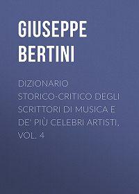 Giuseppe Bertini -Dizionario storico-critico degli scrittori di musica e de' più celebri artisti, vol. 4