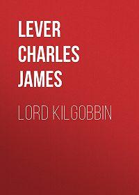 Charles Lever -Lord Kilgobbin