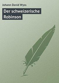 Johann David - Der schweizerische Robinson
