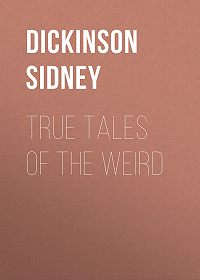 Sidney Dickinson -True Tales of the Weird
