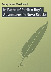 James Oxley -In Paths of Peril: A Boy's Adventures in Nova Scotia