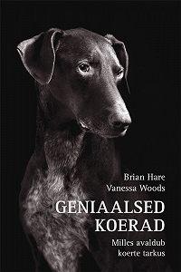 Vanessa Woods -Geniaalsed koerad. Milles avaldub koerte tarkus