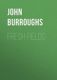 John Burroughs -Fresh Fields