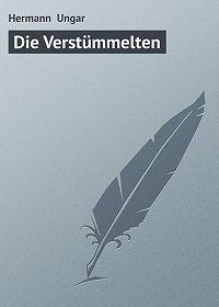 Hermann Ungar - Die Verstümmelten
