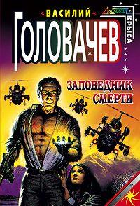 Василий Головачев -Заповедник смерти