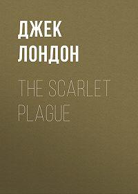 Джек Лондон -The Scarlet Plague