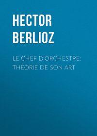 Hector Berlioz -Le chef d'orchestre: théorie de son art