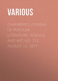 Various -Chambers's Journal of Popular Literature, Science, and Art, No. 711, August 11, 1877