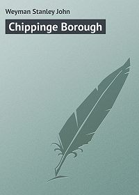 Stanley Weyman -Chippinge Borough