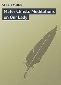 Mother St. Paul -Mater Christi: Meditations on Our Lady