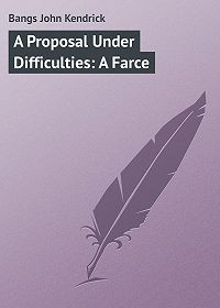 John Bangs -A Proposal Under Difficulties: A Farce