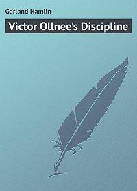 Hamlin Garland -Victor Ollnee's Discipline
