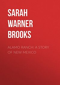 Sarah Warner Brooks -Alamo Ranch: A Story of New Mexico
