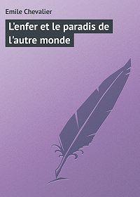 Emile Chevalier -L'enfer et le paradis de l'autre monde