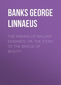 George Banks -The Making of William Edwards; or, The Story of the Bridge of Beauty