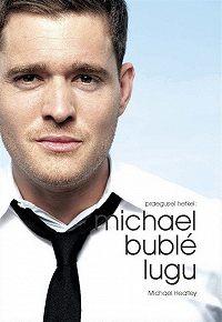Michael Heatley - Michael Bublé : praegusel hetkel