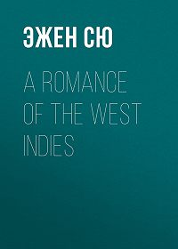 Эжен Сю -A Romance of the West Indies