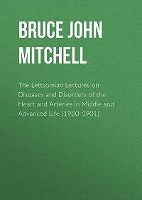 John Bruce -The Lettsomian Lectures on Diseases and Disorders of the Heart and Arteries in Middle and Advanced Life [1900-1901]