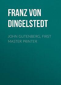 Franz Dingelstedt -John Gutenberg, First Master Printer