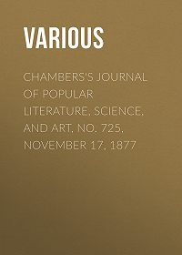 Various -Chambers's Journal of Popular Literature, Science, and Art, No. 725, November 17, 1877