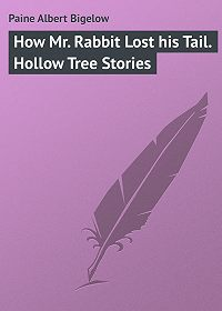 Albert Paine -How Mr. Rabbit Lost his Tail. Hollow Tree Stories