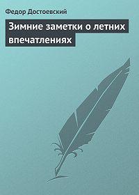 Федор Достоевский -Зимние заметки о летних впечатлениях