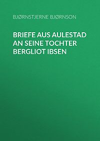 Bjørnstjerne Bjørnson -Briefe aus Aulestad an seine Tochter Bergliot Ibsen