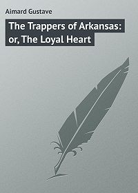 Gustave Aimard -The Trappers of Arkansas: or, The Loyal Heart