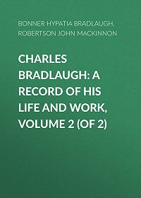 John Robertson -Charles Bradlaugh: a Record of His Life and Work, Volume 2 (of 2)
