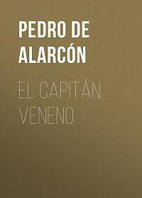 Pedro de Alarcón -El Capitán Veneno