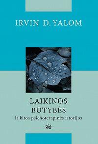 Irvin Yalom -Laikinos būtybės ir kitos psichoterapinės istorijos
