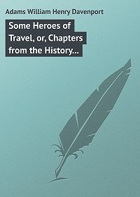 William Adams -Some Heroes of Travel, or, Chapters from the History of Geographical Discovery and Enterprise