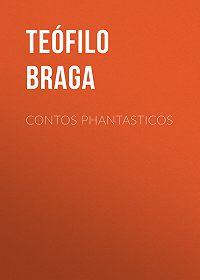 Teófilo Braga -Contos Phantasticos