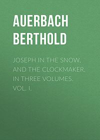 Berthold Auerbach -Joseph in the Snow, and The Clockmaker. In Three Volumes. Vol. I.