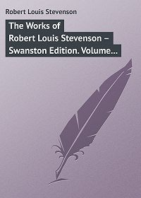 Роберт Льюис Стивенсон -The Works of Robert Louis Stevenson – Swanston Edition. Volume 6
