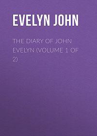John Evelyn -The Diary of John Evelyn (Volume 1 of 2)