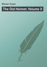 Susan Warner -The Old Helmet. Volume II