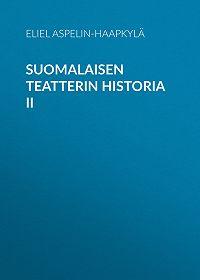 Eliel Aspelin-Haapkylä -Suomalaisen teatterin historia II