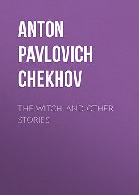 Anton Chekhov -The Witch, and Other Stories