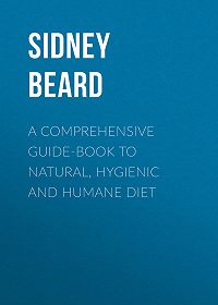 Sidney Beard -A Comprehensive Guide-Book to Natural, Hygienic and Humane Diet
