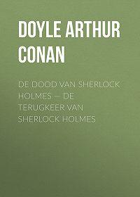 Arthur Doyle -De dood van Sherlock Holmes – De terugkeer van Sherlock Holmes
