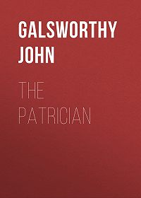John Galsworthy -The Patrician