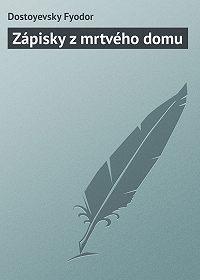 Fyodor Dostoyevsky -Zápisky z mrtvého domu