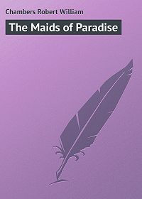 Robert Chambers -The Maids of Paradise